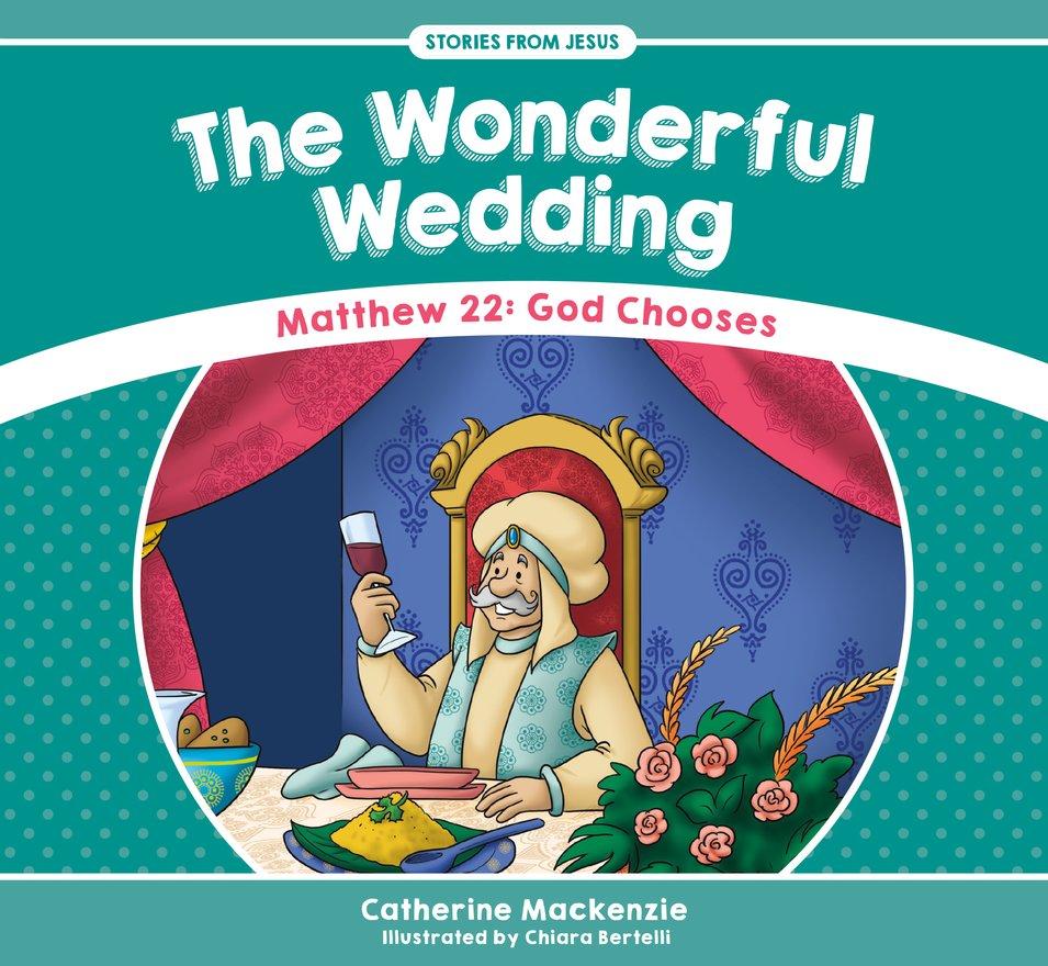The Wonderful Wedding, Matthew 22: God Chooses