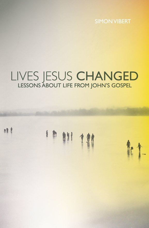 Lives Jesus Changed, Lessons about Life from John's Gospel