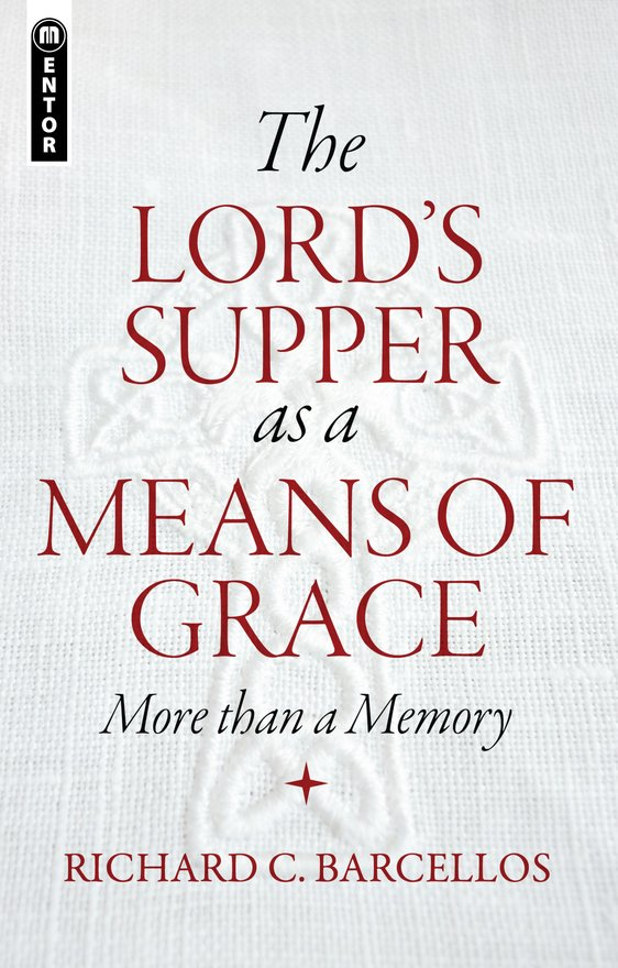 The Lord's Supper as a Means of Grace, More Than a Memory
