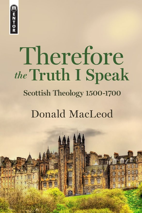 Therefore the Truth I Speak, Scottish Theology 1500 – 1700