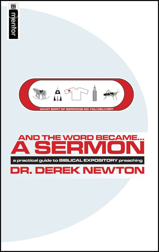 And the Word Became... a Sermon, A Practical Guide to Biblical Expository Preaching