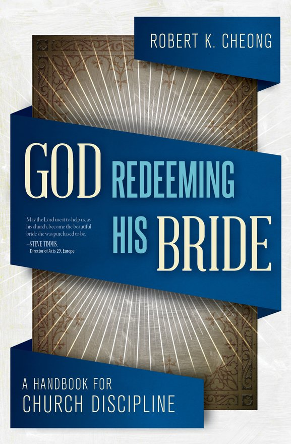 God Redeeming His Bride, A Handbook for Church Discipline
