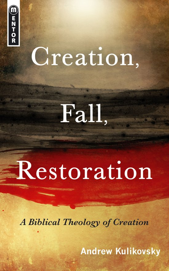 Creation, Fall, Restoration, A Biblical Theology of Creation