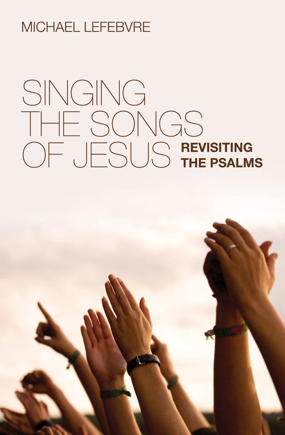 Singing the Songs of Jesus, Revisiting the Psalms