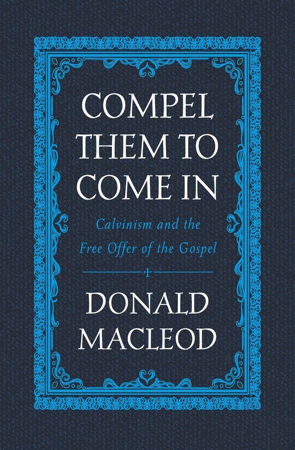 Compel Them to Come In, Calvinism and the Free Offer of the Gospel