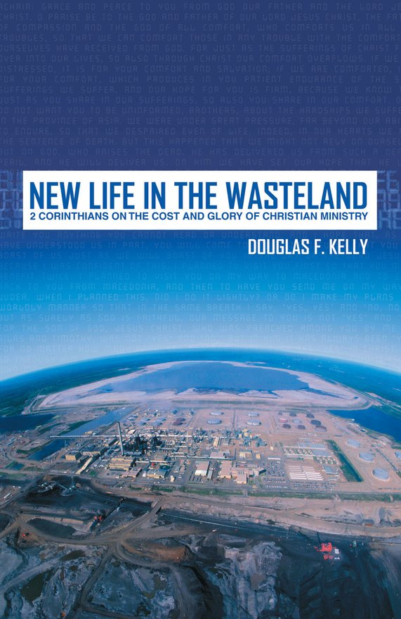 New Life in the Wasteland, 2 Corinthians on the Cost and Glory of Christian Ministry
