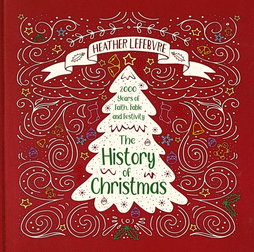 The History of Christmas, 2,000 Years of Faith, Fable and Festivity