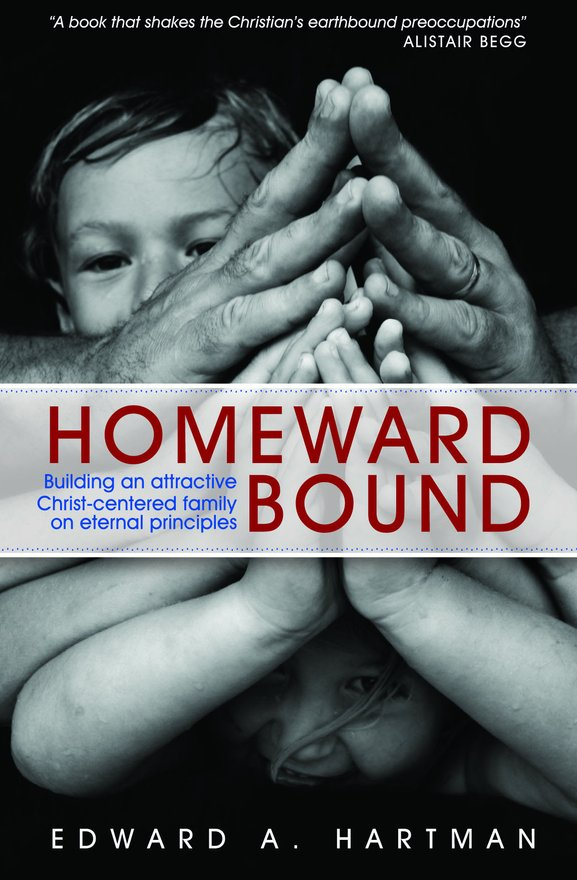 Homeward Bound, Building an Attractive Christ-centred Family on Eternal Principles