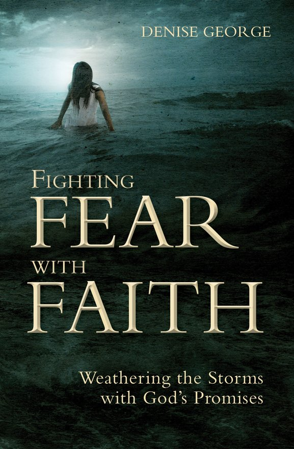 Fighting Fear With Faith, Weathering the Storms with God's Promises