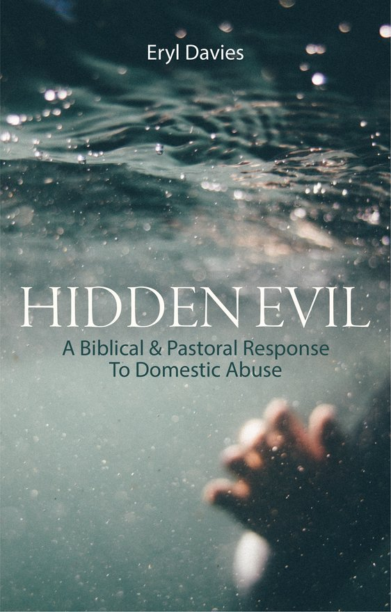 Hidden Evil, A Biblical and Pastoral Response to Domestic Abuse