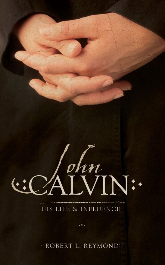 John Calvin, His Life And Influence