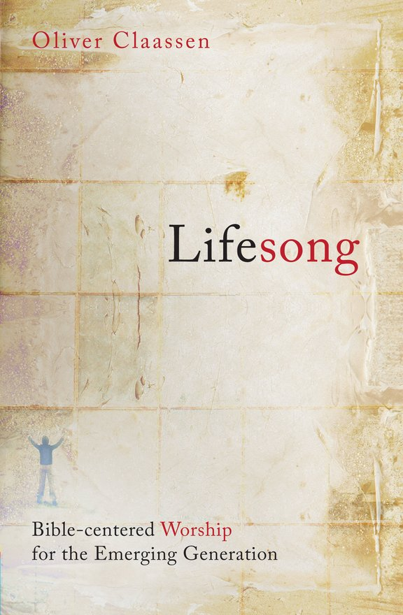 Lifesong, Bible–centered worship for the Emerging Generation