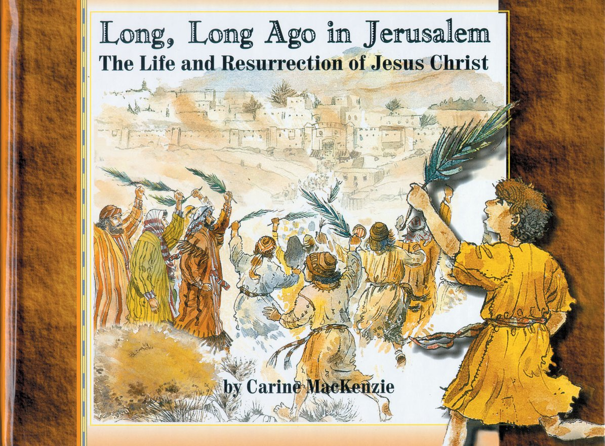 Long Long Ago in Jerusalem, The Life and Resurrection of Jesus Christ