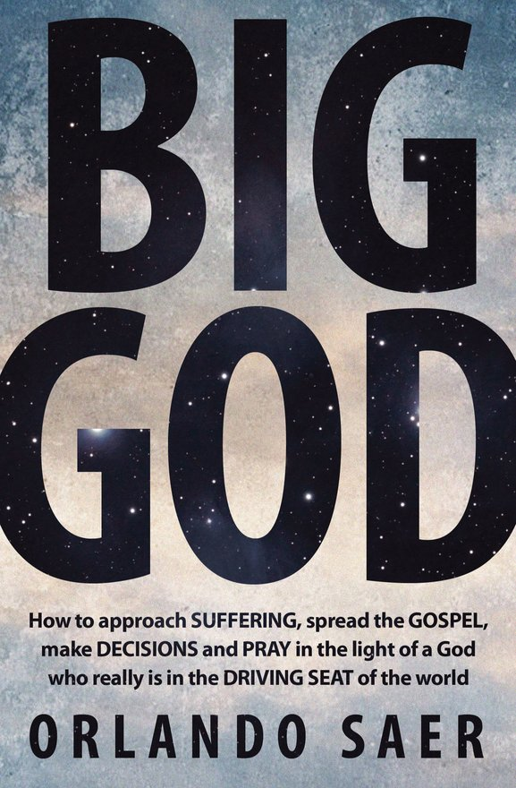 Big God, How to approach SUFFERING, spread the GOSPEL, make DECISIONS and PRAY in the light of a God who really is in the DRIVING SEAT of the world