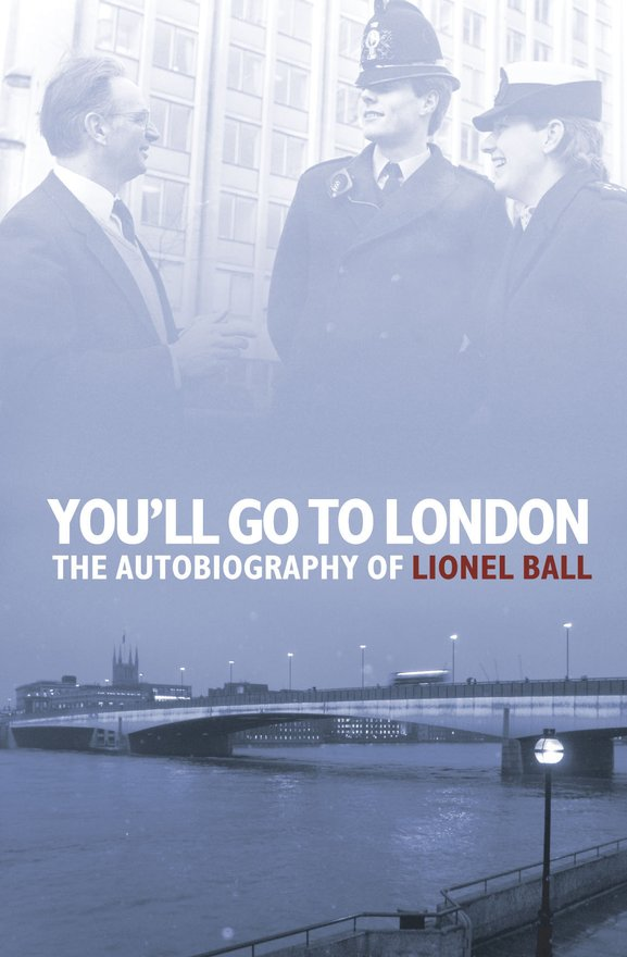 You'll Go to London, The Autobiography of Lionel Ball