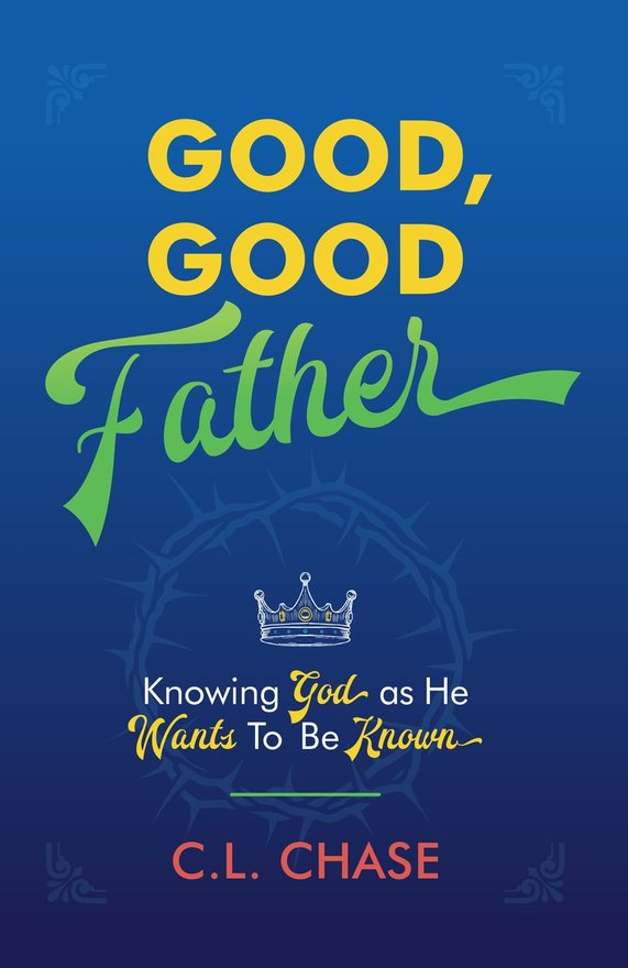 Good, Good Father, Knowing God as He Wants to Be Known