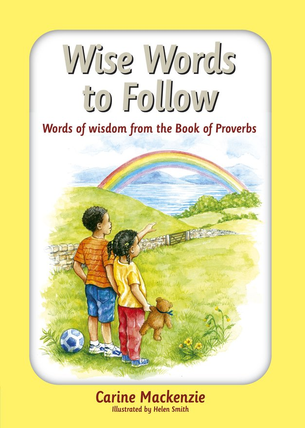 Wise Words to Follow, Words of wisdom from the book of Proverbs