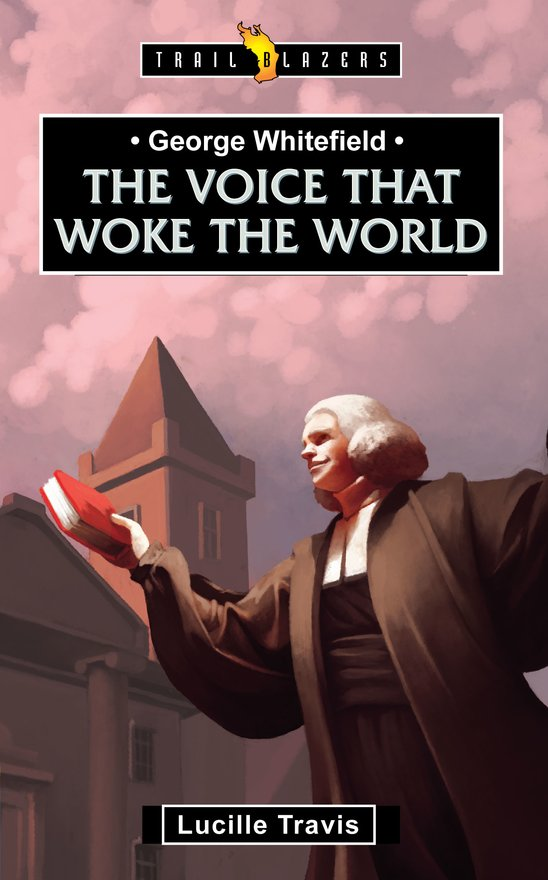 George Whitefield, Voice That Woke the World