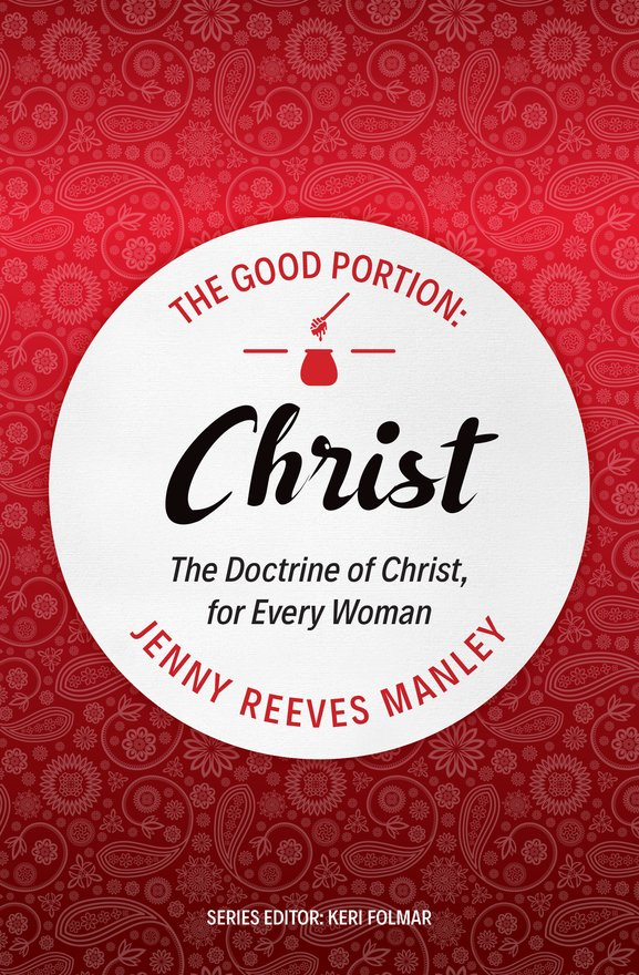 The Good Portion – Christ, The Doctrine of Christ, for Every Woman