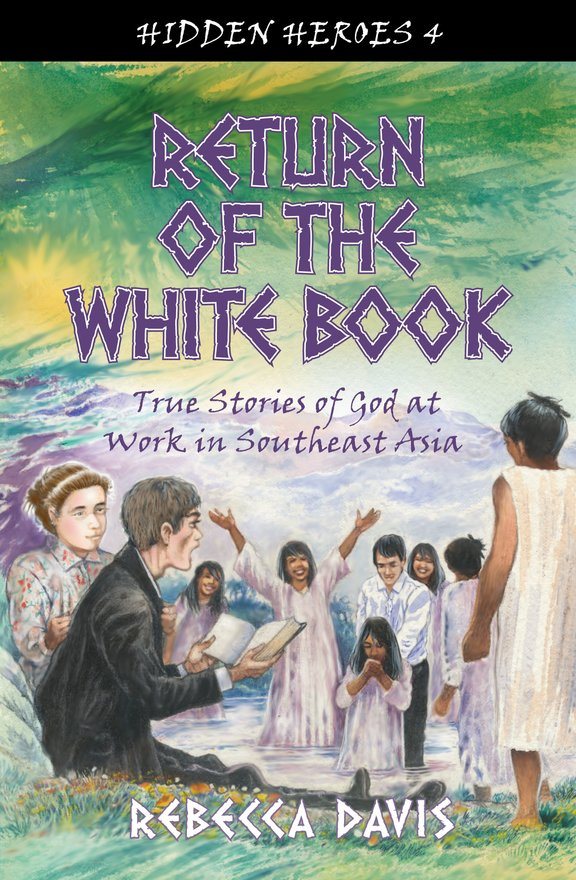 Return of the White Book, True Stories of God at work in Southeast Asia