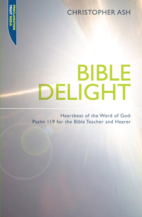 Bible Delight, Heartbeat of the Word of God: Psalm 119 for the Bible Teacher and Hearer