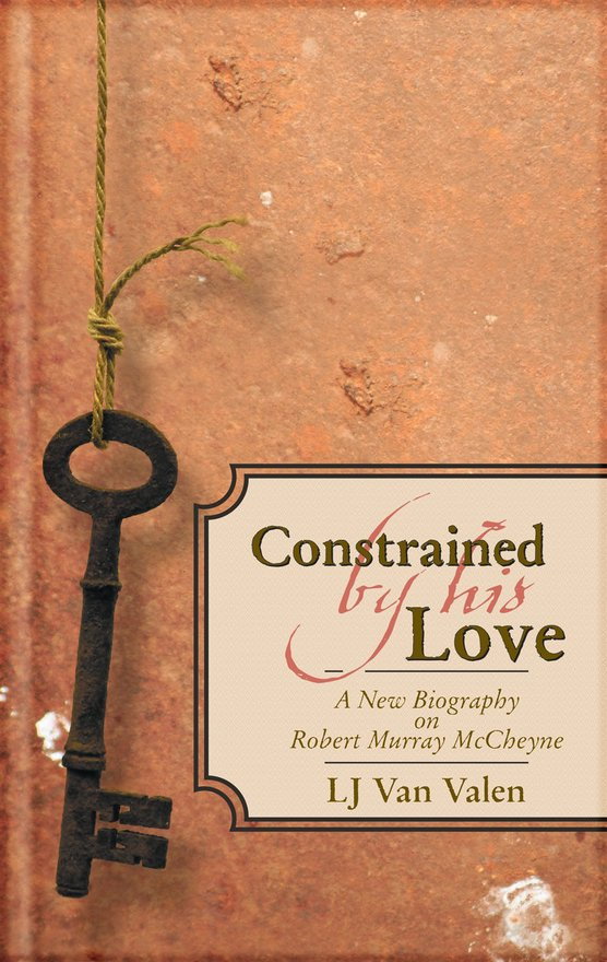 Constrained By His Love, A New Biography of Robert Murray McCheyne