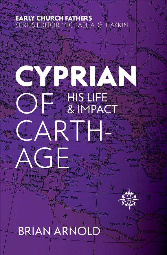 Cyprian of Carthage, His Life and Impact