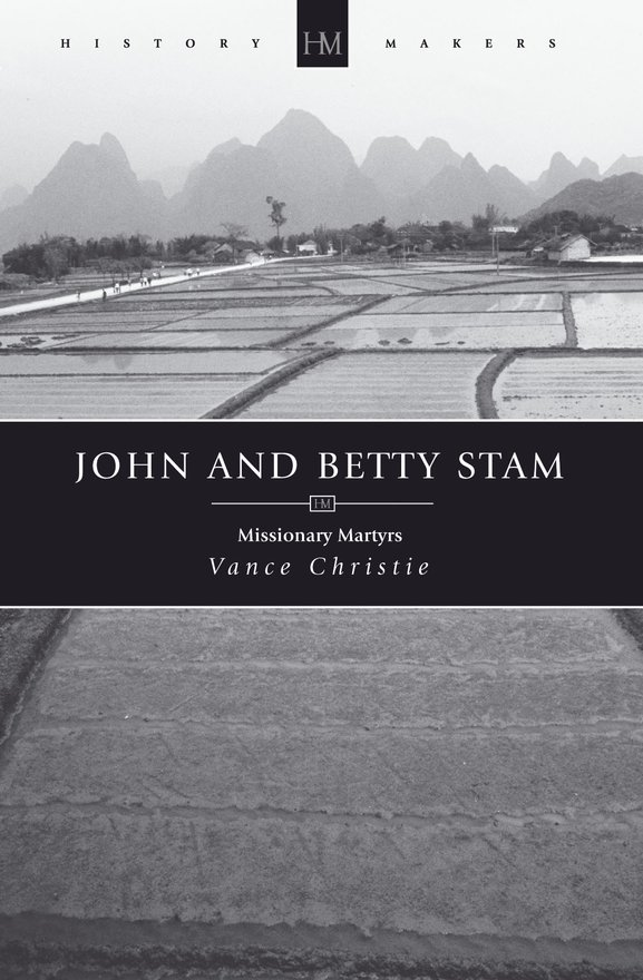 John And Betty Stam, Missionary Martyrs