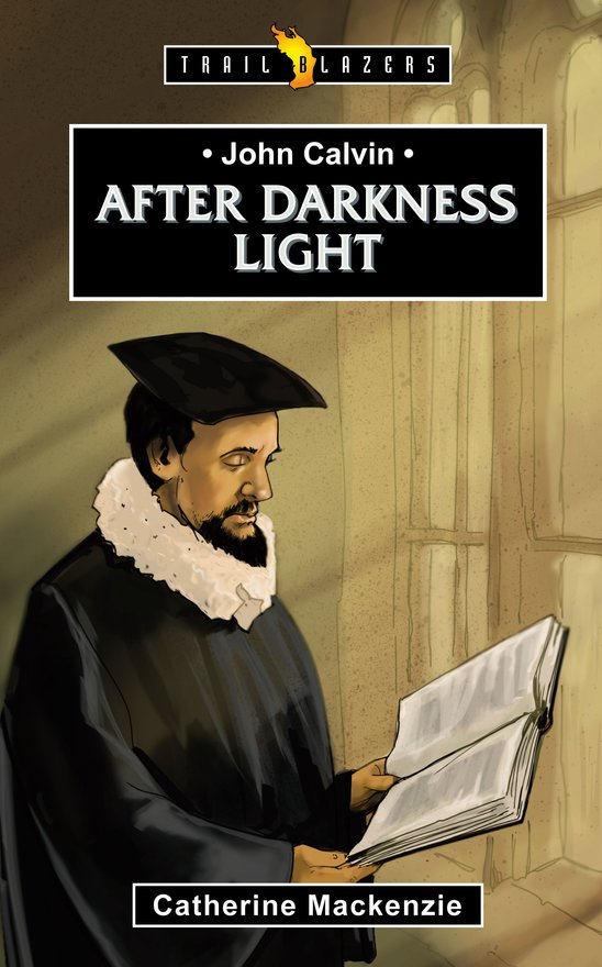John Calvin, After Darkness Light
