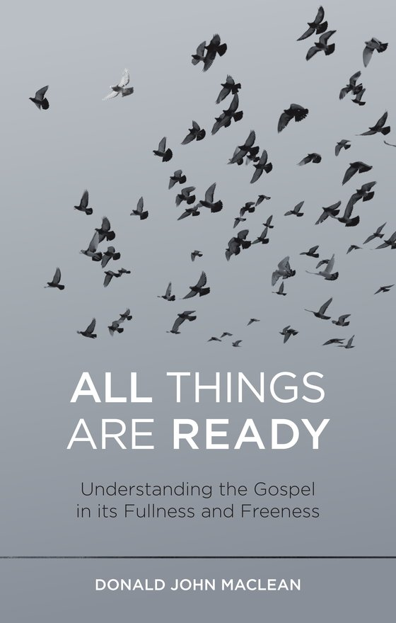 All Things are Ready, Understanding the Gospel in its Fullness and Freeness
