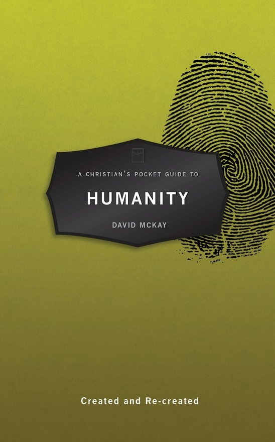 A Christian's Pocket Guide to Humanity, Created and Re–created