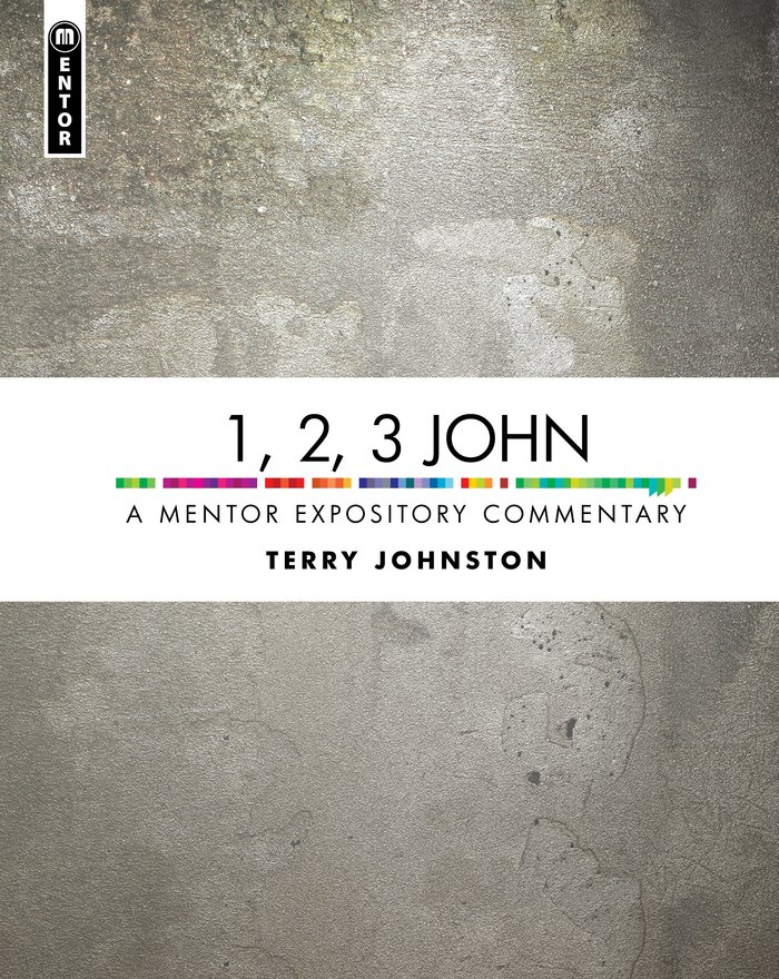 1, 2, 3 John, A Mentor Expository Commentary