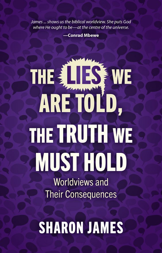 Lies We are Told, the Truth We Must Hold, Worldviews and Their Consequences