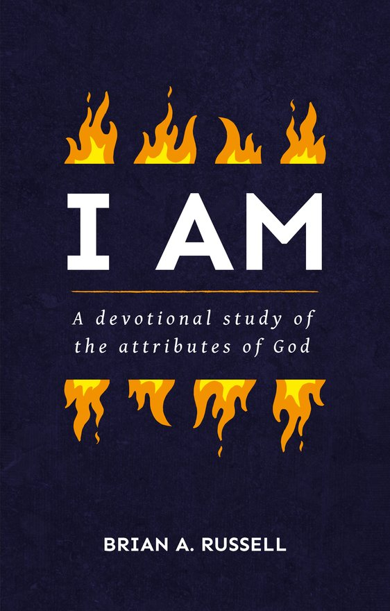 I AM, A Biblical and Devotional Study of the Attributes of God