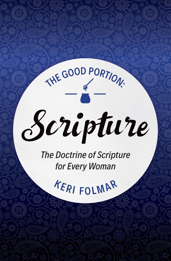 The Good Portion - Scripture, The Doctrine of Scripture for Every Woman