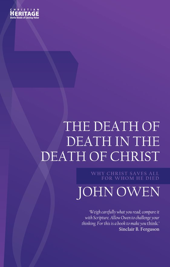 Death of Death in the Death of Christ, Why Christ Saves All for Whom He Died