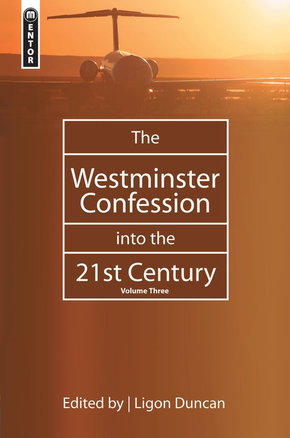 The Westminster Confession into the 21st Century, Volume 3