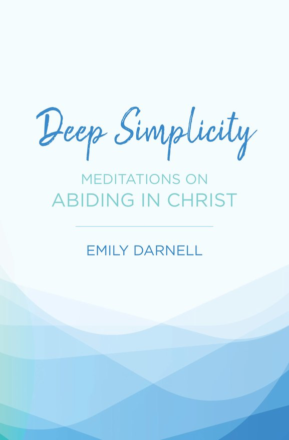 Deep Simplicity, Meditations on Abiding in Christ