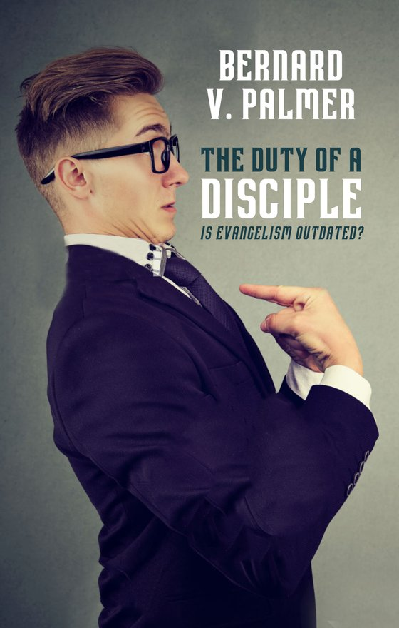 The Duty of a Disciple, Is Evangelism Outdated?