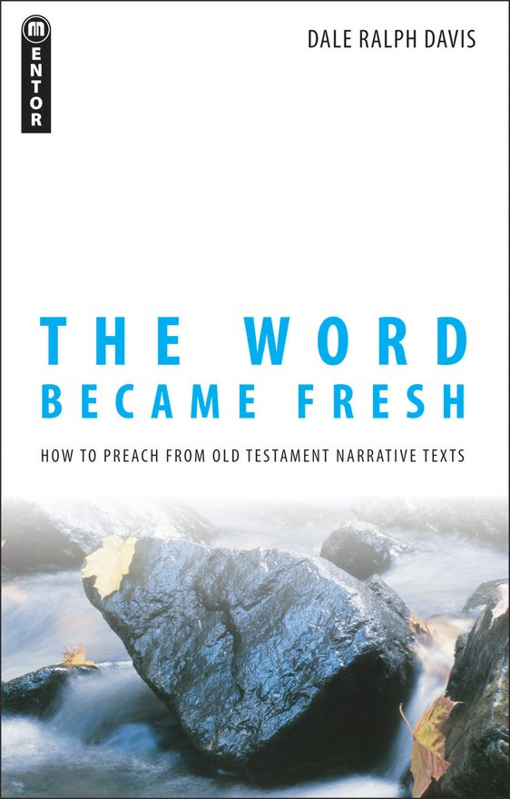 The Word Became Fresh, How to Preach from Old Testament Narrative Texts
