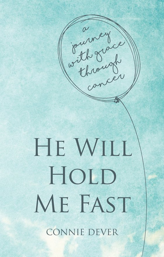 He Will Hold Me Fast, A Journey with Grace through Cancer