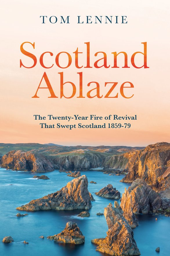 Scotland Ablaze, The Twenty Year Fire of Revival that Swept Scotland 1858 – 79