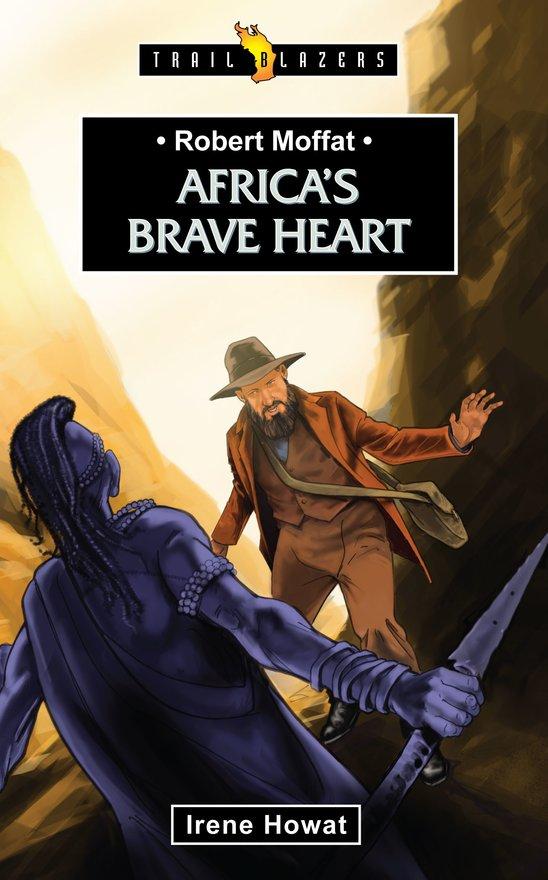 Robert Moffat, Africa's Brave Heart