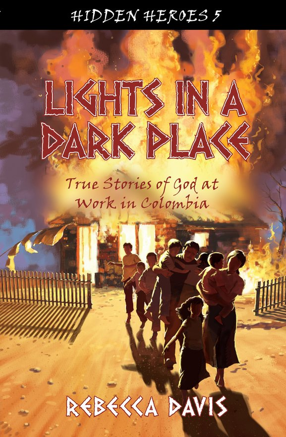 Lights in a Dark Place, True Stories of God at work in Colombia