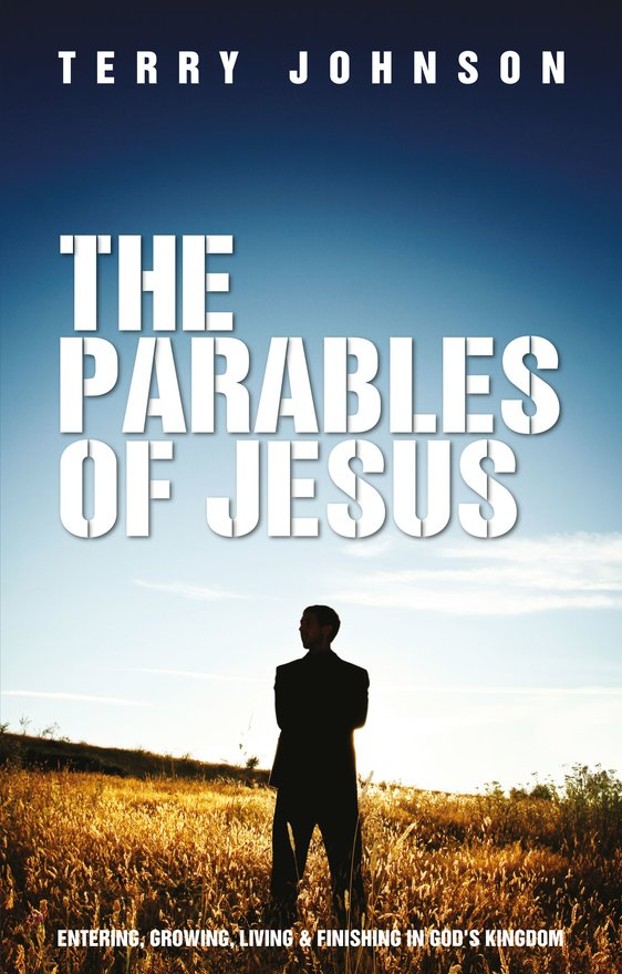 The Parables of Jesus, Entering, Growing, Living and Finishing in God's Kingdom