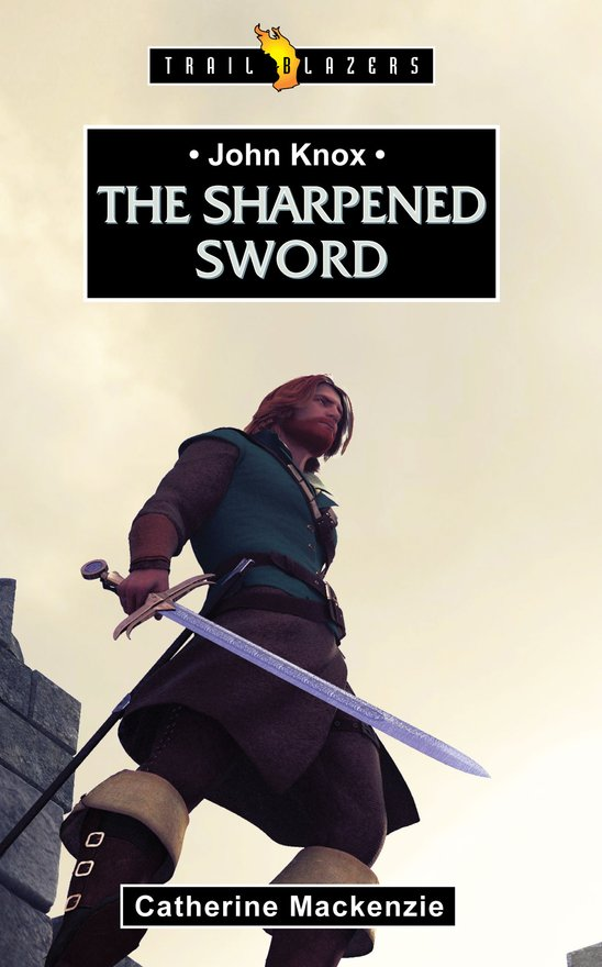 John Knox, The Sharpened Sword