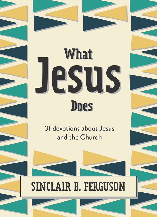 What Jesus Does, 31 Devotions about Jesus and the Church