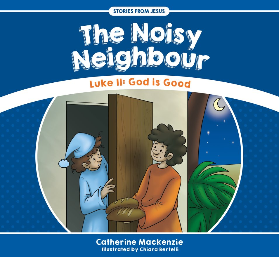 The Noisy Neighbour, Luke 11 ? God is Good
