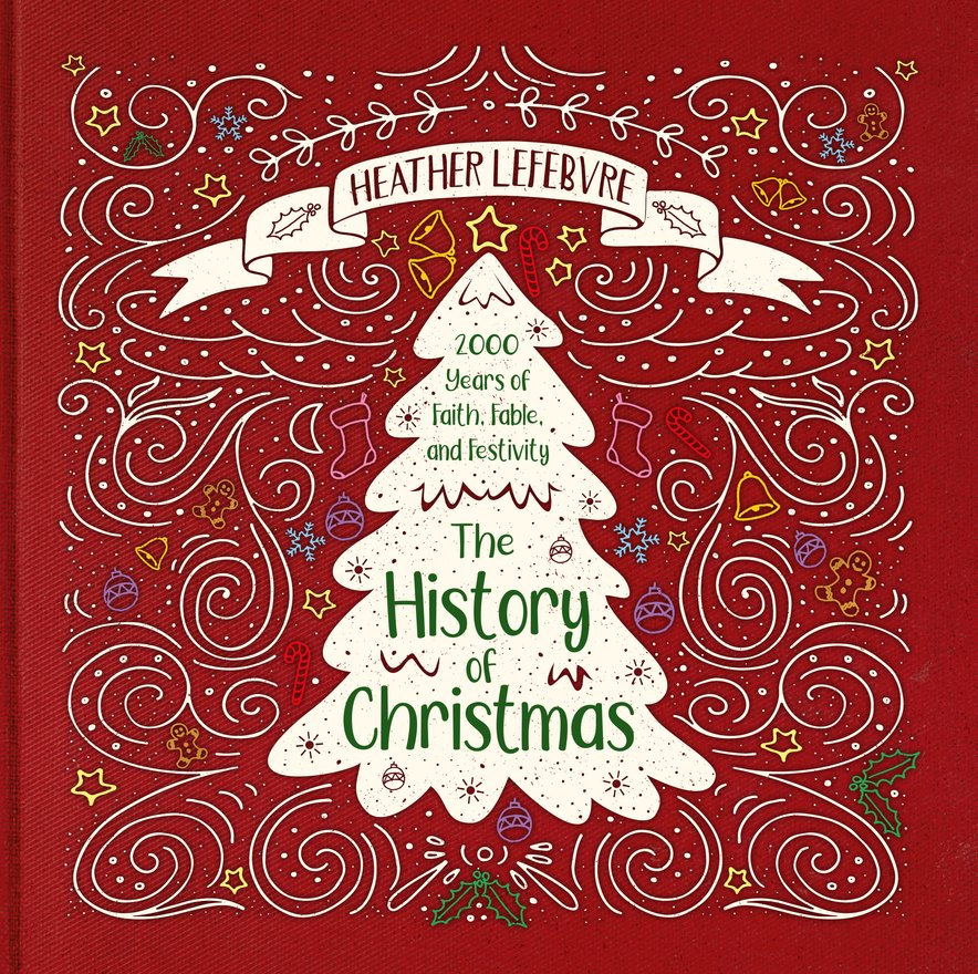 The History of Christmas, 2,000 Years of Faith, Fable, and Festivity