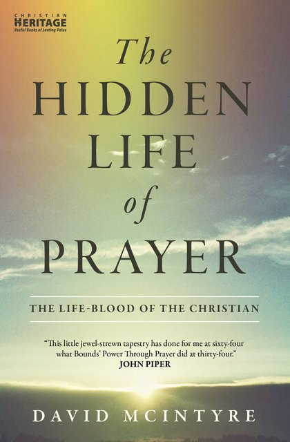 The Hidden Life of PrayerThe life-blood of the Christian